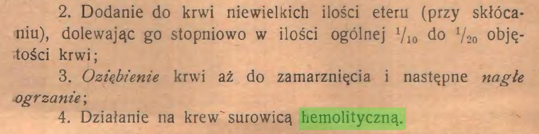 (...) 2. Dodanie do krwi niewielkich ilości eteru (przy skłócaniu), dolewając go stopniowo w ilości ogólnej Yio do 720 objętości krwi; 3. Oziąbienie krwi aż do zamarznięcia i następne nagłe ogrzanie; 4. Działanie na krew surowicą hemolityczną...