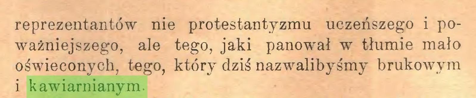 (...) reprezentantów nie protestantyzmu uczeńszego i poważniejszego, ale tego, jaki panował w tłumie mało oświeconych, tego, który dziś nazwalibyśmy brukowym i kawiarnianym...
