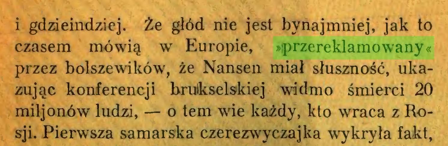 (...) i gdzieindziej. Że głód nie jest bynajmniej, jak to czasem mówią w Europie, »przereklamowany« przez bolszewików, że Nansen miał słuszność, ukazując konferencji brukselskiej widmo śmierci 20 mil jonów ludzi, — o tern wie każdy, kto wraca z Rosji. Pierwsza samarska czerezwyczajka wykryła fakt,...
