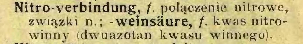 (...) Nitro-verbindung, f. połączenie nitrowe, związki n.; - Weinsäure, f. kwas nitrowinny (dwuazotan kwasu winnego)...