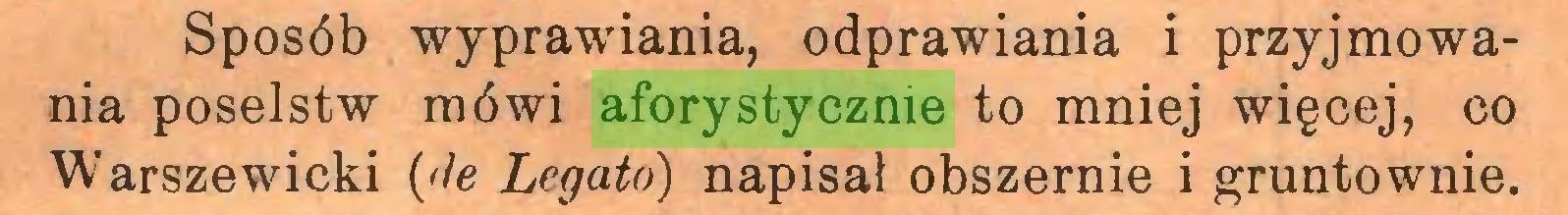 (...) Sposób wyprawiania, odprawiania i przyjmowania poselstw mówi aforystycznie to mniej więcej, co Warszewicki {de Legato) napisał obszernie i gruntownie...