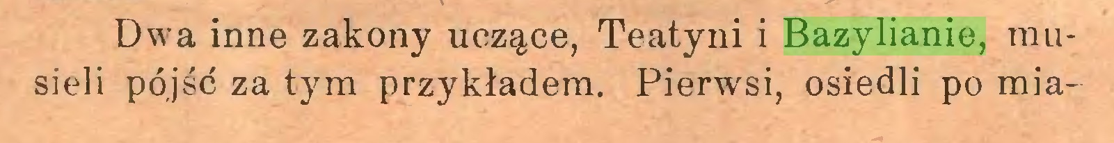 (...) Dwa inne zakony uczące, Teatyni i Bazylianie, musieli pójść za tym przykładem. Pierwsi, osiedli po mia...