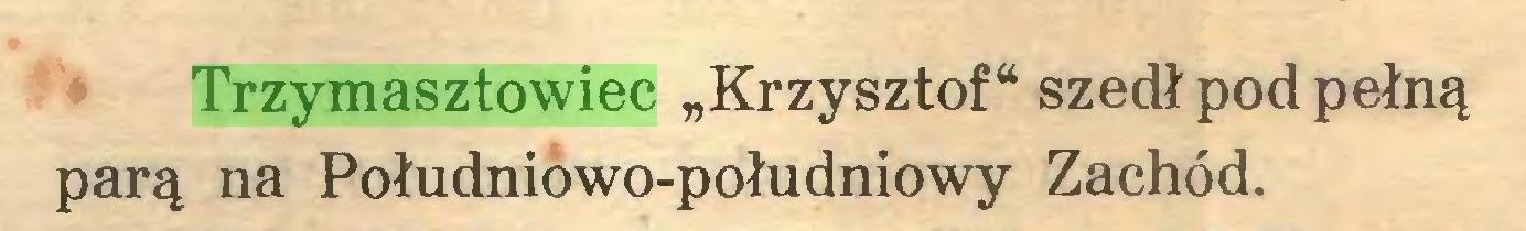 """(...) Trzymasztowiec """"Krzysztof"""" szedł pod pełną parą na Południowo-południowy Zachód..."""