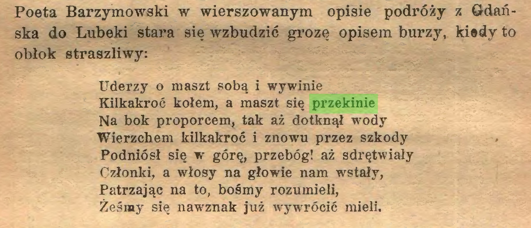 (...) Poeta Barzymowski w wierszowanym opisie podróży z Gdańska do Lubeki stara się wzbudzić grozę opisem burzy, kiedy to obłok straszliwy: Uderzy o maszt sobą i wywinie Kilkakroć kołem, a maszt się przekinie Na bok proporcem, tak aż dotknął wody Wierzchem kilkakroć i znowu przez szkody Podniósł się w górę, przebóg! aż sdrętwiały Członki, a włosy na głowie nam wstały, Patrzając na to, bośmy rozumieli, Żeśmy się nawznak już wywrócić mieli...