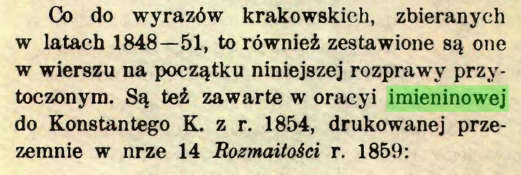 (...) Co do wyrazów krakowskich, zbieranych w latach 1848—51, to również zestawione są one w wierszu na początku niniejszej rozprawy przytoczonym. Są też zawarte w oracyi imieninowej do Konstantego K. z r. 1854, drukowanej przezemnie w nr ze 14 Rozmaitości r. 1859:...