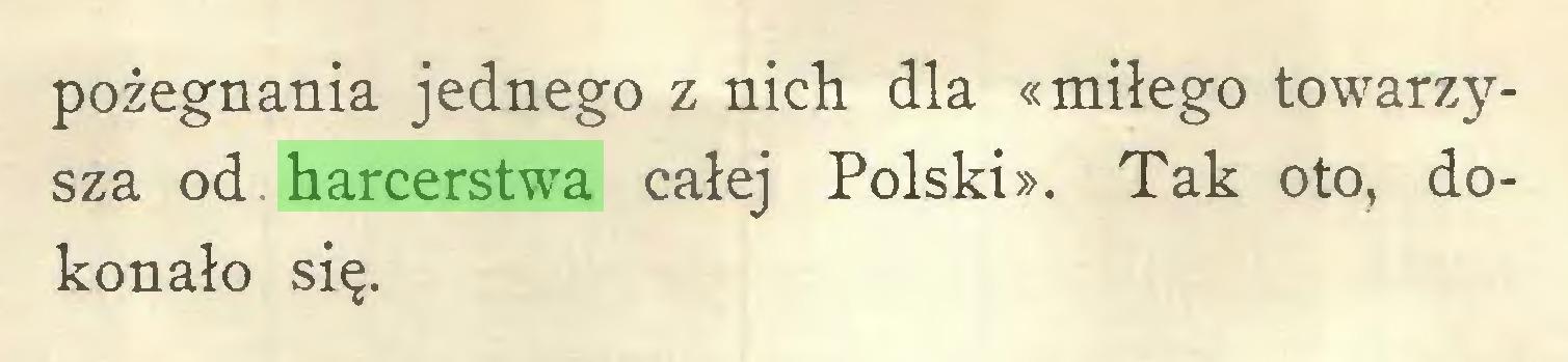 (...) pożegnania jednego z nich dla «miłego towarzysza od harcerstwa całej Polski». Tak oto, dokonało się...