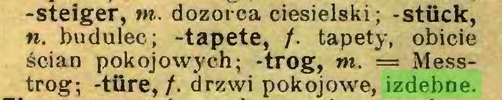 (...) -Steiger, w. dozorca ciesielski; -stück, n. budulec; -tapete, /. tapety, obicie ścian pokojowych; -trog, m. = Messtrog; -türe,/. drzwi pokojowe, izdebne...