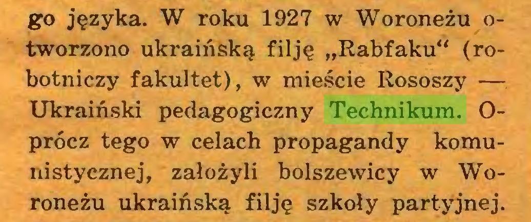 """(...) go języka. W roku 1927 w Woroneżu otworzono ukraińską filję """"Rabfaku"""" (robotniczy fakultet), w mieście Rososzy — Ukraiński pedagogiczny Technikum. Oprócz tego w celach propagandy komunistycznej, założyli bolszewicy w Woroneżu ukraińską filję szkoły partyjnej..."""