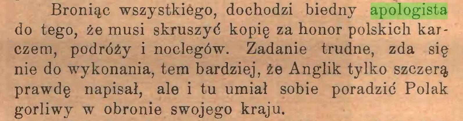 (...) Broniąc wszystkiego, dochodzi biedny apologista do tego, że musi skruszyć kopię za honor polskich karczem, podróży i noclegów. Zadanie trudne, zda się nie do wykonania, tem bardziej, że Anglik tylko szczerą prawdę napisał, ale i tu umiał sobie poradzić Polak gorliwy w obronie swojego kraju...