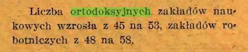 (...) Liczba ortodoksyjnych zakładów naukowych wzrosła z 45 na 53, zakładów- robotniczych z 48 na 58...