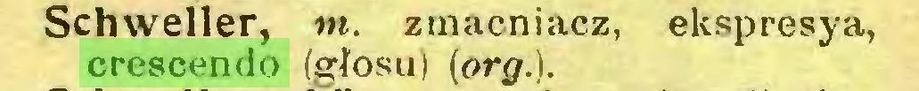(...) Schweller, nt. zmacniacz, ekspresya, crescendo (głosu) (org.)...