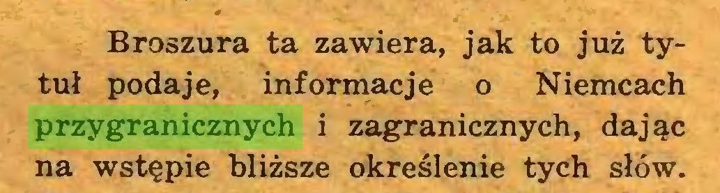 (...) Broszura ta zawiera, jak to już tytuł podaje, informacje o Niemcach przygranicznych i zagranicznych, dając na wstępie bliższe określenie tych słów...