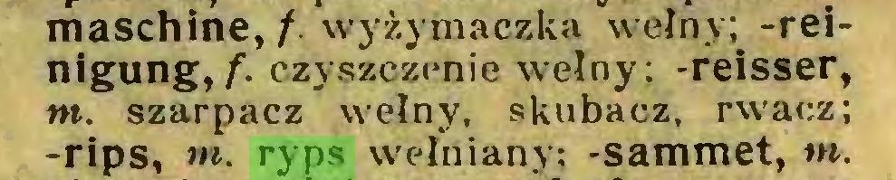 (...) maschine, /. wyżymaczka wełny; -relnigung, f. czyszczenie wełny; -reisser, m. szarpacz wełny, skubacz, rwacz; -rips, m. ryps wełniany; -sammet, tn...
