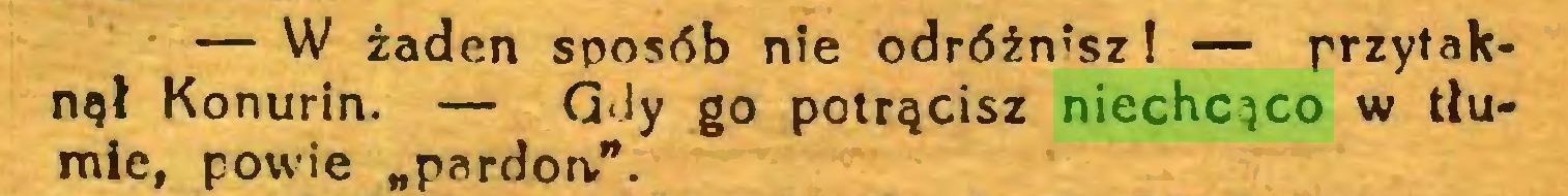 """(...) — W żaden sposób nie odróżnisz! — przytaknął Konurin. — Gdy go potrącisz niechcąco w tłumie, powie """"pardon,""""..."""