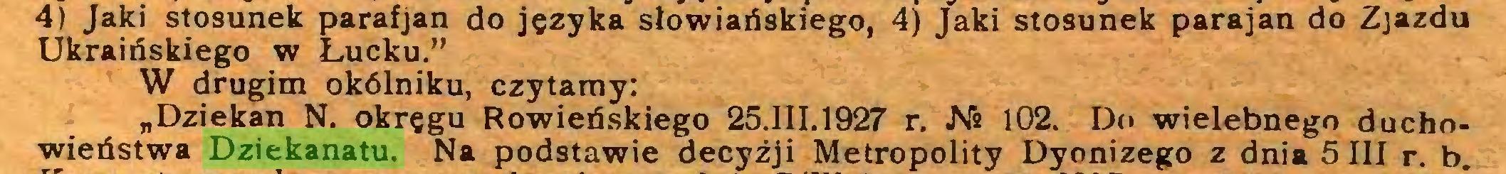 """(...) 4) Jaki stosunek parafjan do języka słowiańskiego, 4) Jaki stosunek parajan do Zjazdu Ukraińskiego w Łucku."""" W drugim okólniku, czytamy: """"Dziekan N. okręgu Rówieńskiego 25.III.1927 r. Ni 102. Do wielebnego duchowieństwa Dziekanatu. Na podstawie decyzji Metropolity Dyonizego z dnia 5 III r. b..."""