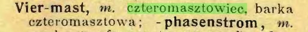 (...) Vier-mast, m. czteromasztowiec, barka czteromasztowa; - phasenstrom, m...