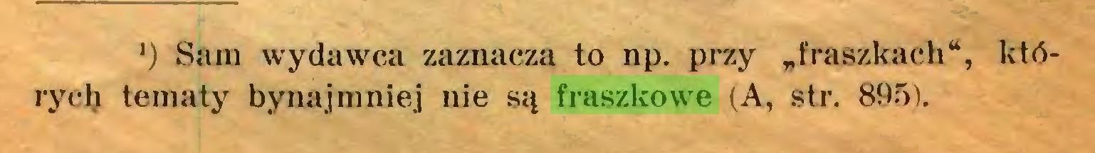 """(...) ') Sam wydawca zaznacza to np. przy """"fraszkach"""", których tematy bynajmniej nie są fraszkowe (A, str. 895)..."""