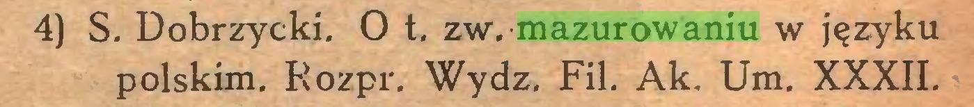 (...) 4) S. Dobrzycki. O t, zw. mazurowaniu w języku polskim. Rozpr. Wydz. Fil. Ak, Um. XXXII...