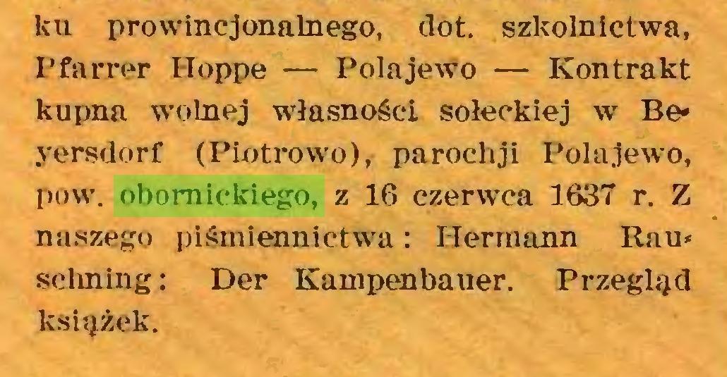 (...) ku prowincjonalnego, dot. szkolnictwa, Pfarrer Hoppe — Połajewo — Kontrakt kupna wolnej własności sołeckiej w Beyersdorf (Piotrowo), paroehji Połajewo, pow. obornickiego, z 16 czerwca 1637 r. Z naszego piśmiennictwa: Hermann Rau« scłming: Der Kampenbauer. Przegląd książek...
