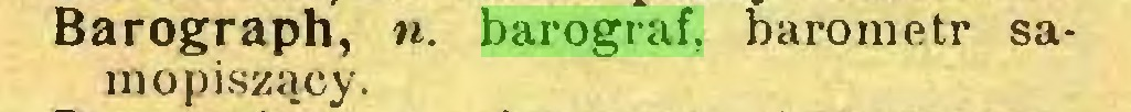 (...) Barograph, n. barograf, barometr samo piszący...