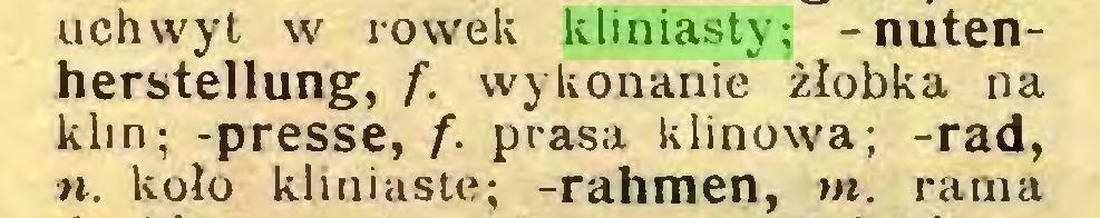 (...) uchwyt w rowek kliniasty; -nutenherstellung, f. wykonanie żłobka na klin; -presse, f. prasa klinowa; -rad, n. koło khniaste; -rahmen, m. rama...