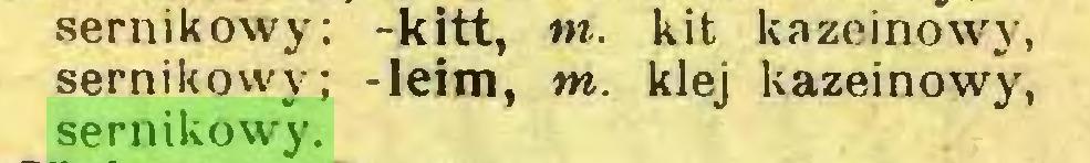 (...) sernikowy; -kitt, m. kit kazeinowy, sernikowy; -leim, vn. klei kazeinowy, sernikowy...