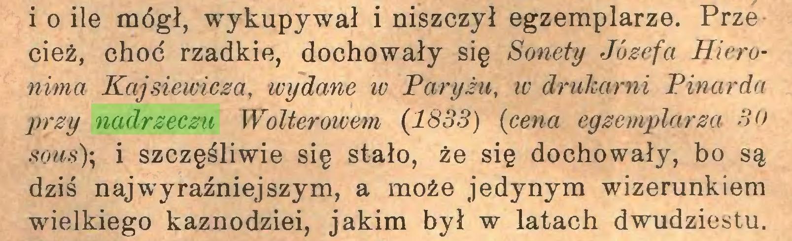 (...) i o ile mógł, wykupywał i niszczył egzemplarze. Prze cięż, choć rzadkie, dochowały się Sonety Józefa Hieronima Kajsiewicza, wydane w Paryżu, w drukarni Pinarda przy nadrzeczu Wolteroicem (1833) (cena egzemplarza 30 sous); i szczęśliwie się stało, że się dochowały, bo są dziś najwyraźniejszym, a może jedynym wizerunkiem wielkiego kaznodziei, jakim był w latach dwudziestu...