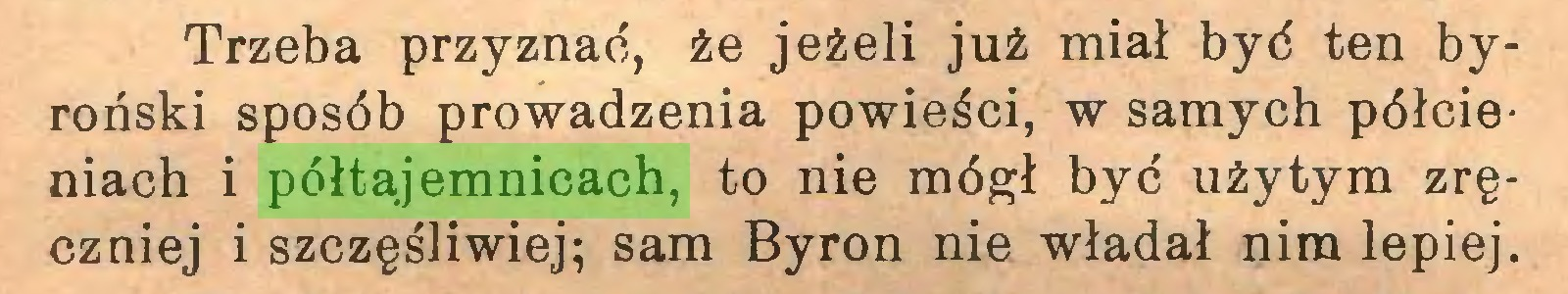 (...) Trzeba przyznać, że jeżeli już miał być ten byroński sposób prowadzenia powieści, w samych półcieniach i półtajemnicach, to nie mógł być użytym zręczniej i szczęśliwiej; sam Byron nie władał nim lepiej...