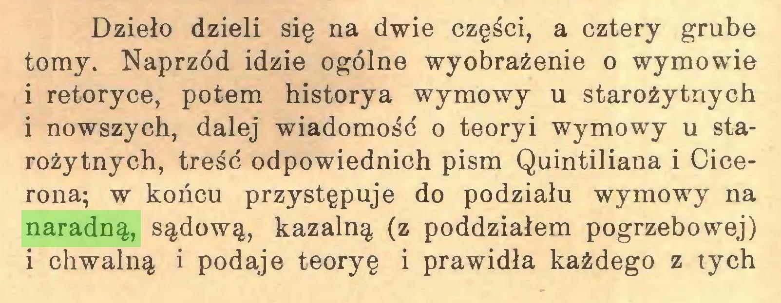 (...) Dzieło dzieli się na dwie części, a cztery grube tomy. Naprzód idzie ogólne wyobrażenie o wymowie i retoryce, potem historya wymowy u starożytnych i nowszych, dalej wiadomość o teoryi wymowy u starożytnych, treść odpowiednich pism Quintiliana i Cicerona; w końcu przystępuje do podziału wymowy na naradną, sądową, kazalną (z poddziałem pogrzebowej) i chwalną i podaje teoryę i prawidła każdego z tych...