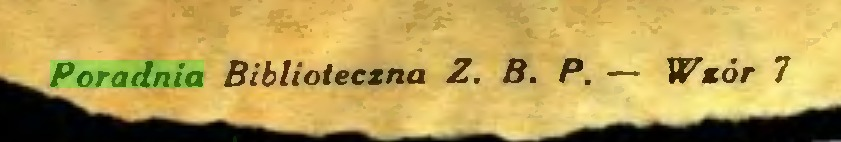 (...) Poradnia Biblioteczna Z. i3. P. — Wzór 7...