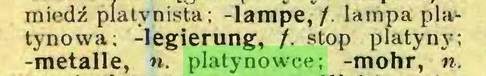 (...) miedź plalynista; -lampę,/, lampa platynowa; -legierung, /. stop platyny; -metalle, «. platynowce; -mohr, n...