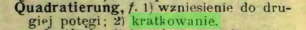 (...) Quadratierung, f- 1) wzniesienie do drugiej potęgi; 2) kratkowanie...