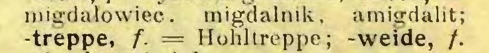 (...) migdałowiec, migdalnik, amigdalit; -treppe, f. = Hohltreppe; -weide, /...