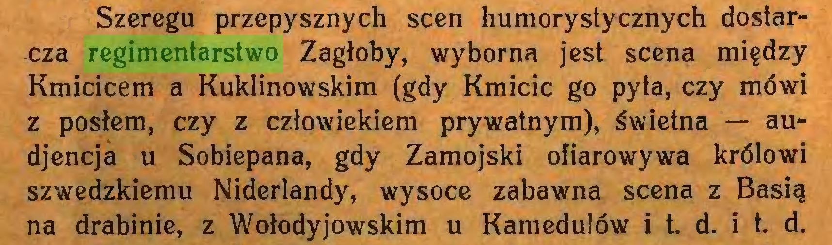 (...) Szeregu przepysznych scen humorystycznych dostarcza regimentarstwo Zagłoby, wyborna jest scena między Kmicicem a Kuklinowskim (gdy Kmicic go pyta, czy mówi z posłem, czy z człowiekiem prywatnym), świetna — audjencja u Sobiepana, gdy Zamojski ofiarowywa królowi szwedzkiemu Niderlandy, wysoce zabawna scena z Basią na drabinie, z Wołodyjowskim u Kamedulów i t. d. i t. d...