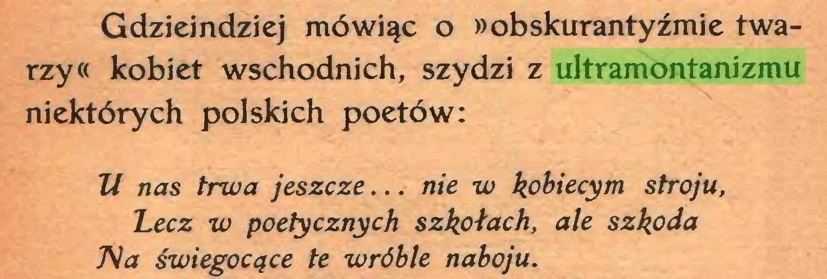 (...) Gdzieindziej mówiąc o »obskurantyzmie twarzy« kobiet wschodnich, szydzi z ultramontanizmu niektórych polskich poetów: ll nas trwa jeszcze... nie w kobiecym stroju, Lecz w poetycznych szkołach, ale szkoda Tła świegocące te wróble naboju...