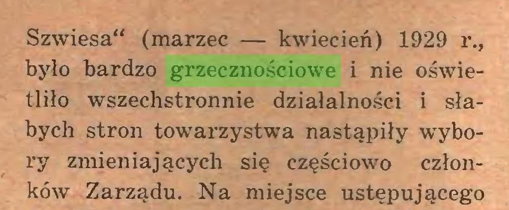 """(...) Szwiesa"""" (marzec — kwiecień) 1929 r., było bardzo grzecznościowe i nie oświetliło wszechstronnie działalności i słabych stron towarzystwa nastąpiły wybory zmieniających się częściowo członków Zarządu. Na miejsce ustępującego..."""