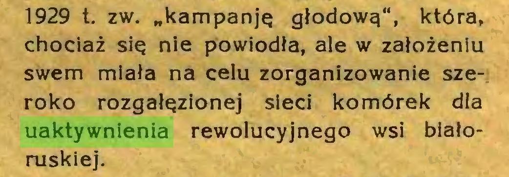 """(...) 1929 t. zw. """"kampanję głodową"""", która, chociaż się nie powiodła, ale w założeniu swem miała na celu zorganizowanie szeroko rozgałęzionej sieci komórek dla uaktywnienia rewolucyjnego wsi białoruskiej..."""