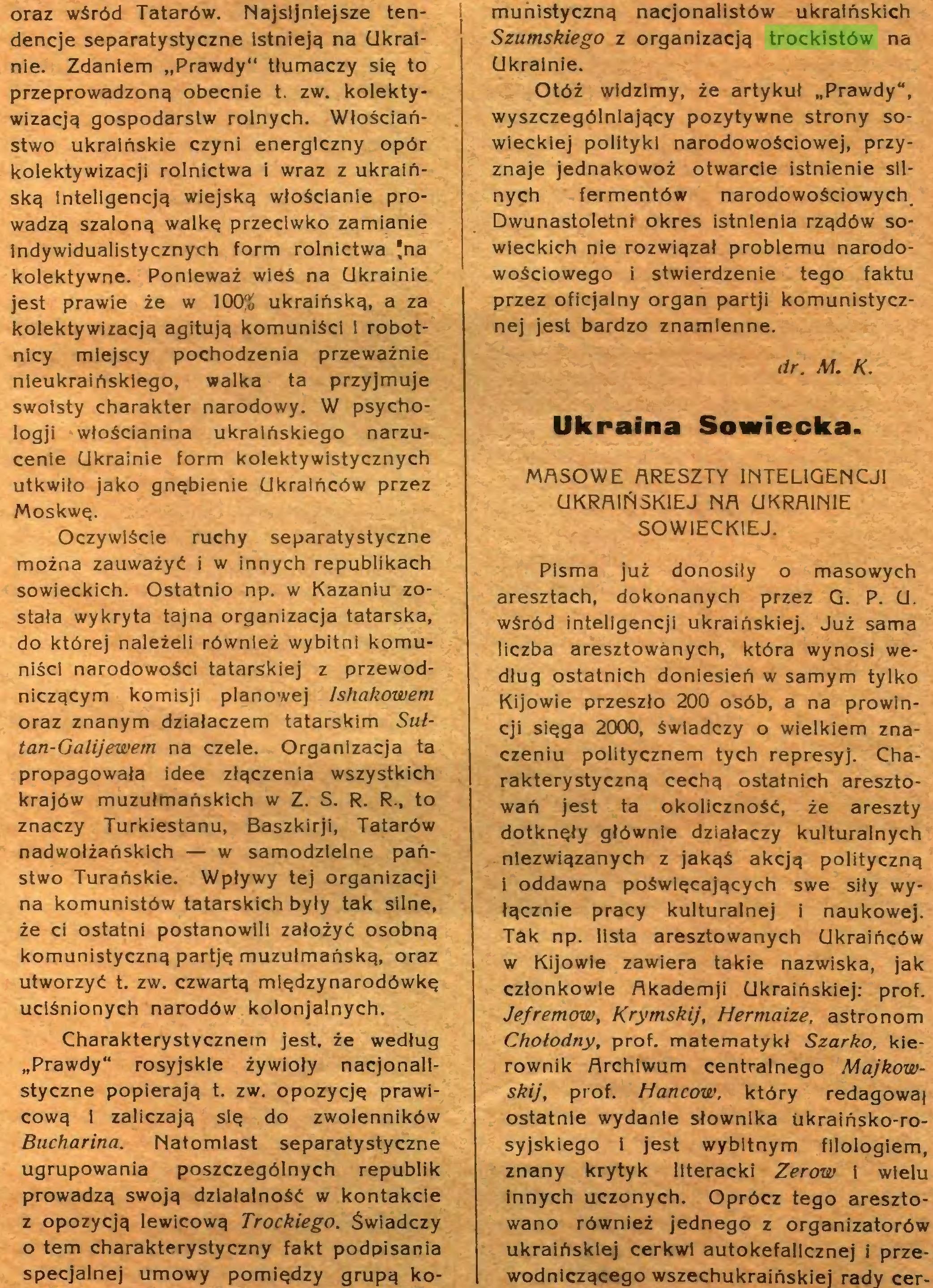 (...) z opozycją lewicową Trockiego. Świadczy o tern charakterystyczny fakt podpisania specjalnej umowy pomiędzy grupą ko¬ munistyczną nacjonalistów ukraińskich Szumskiego z organizacją trockistów na Ukrainie...