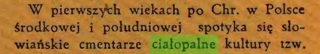 (...) W pierwszych wiekach po Chr. w Polsce środkowej i południowej spotyka się słowiańskie cmentarze ciałopalne kultury tzw...