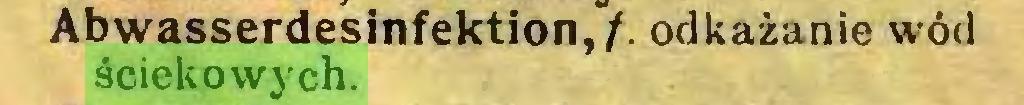 (...) Abwasserdesinfektion,/, odkażanie wód ściekowych...