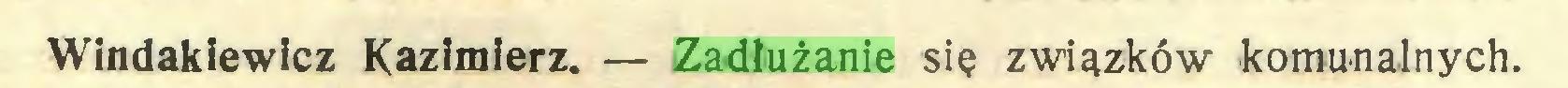 (...) Windakiewicz Kazimierz. — Zadłużanie się związków komunalnych...