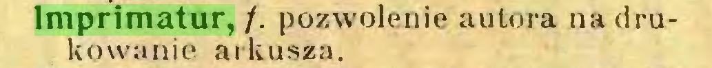 (...) Imprimatur, /. pozwolenie autora na drukowanie arkusza...
