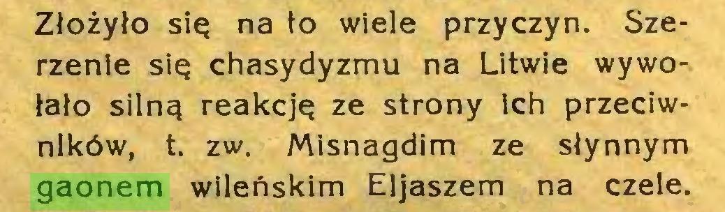 (...) Złożyło się na to wiele przyczyn. Szerzenie się chasydyzmu na Litwie wywołało silną reakcję ze strony ich przeciwników, t. zw. Misnagdim ze słynnym gaonem wileńskim Eljaszem na czele...