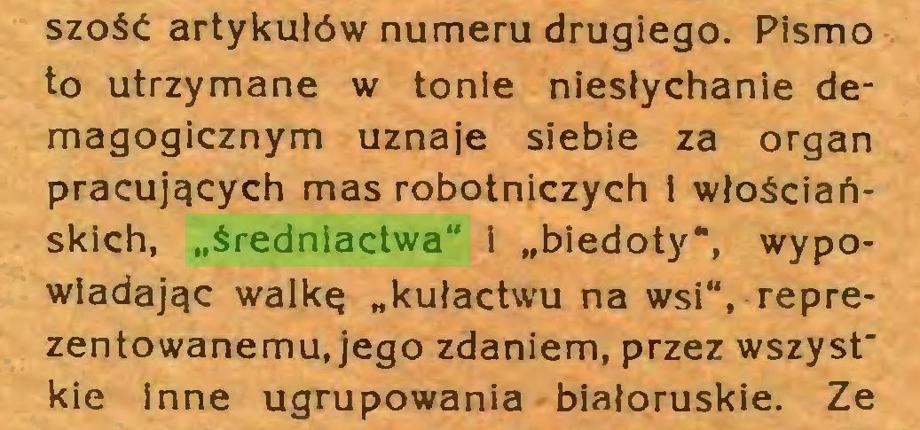 """(...) szość artykułów numeru drugiego. Pismo to utrzymane w tonie niesłychanie demagogicznym uznaje siebie za organ pracujących mas robotniczych i włościańskich, """"średniactwa"""" i """"biedoty"""", wypowiadając walkę """"kułactwu na wsi"""", reprezentowanemu, jego zdaniem, przez wszyst"""" kie inne ugrupowania białoruskie. Ze..."""