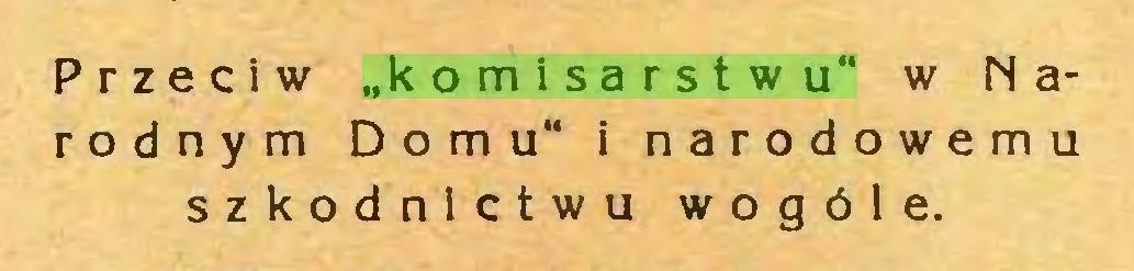 """(...) Przeciw """"komisarstwu"""" w Narodnym Domu"""" i narodowemu szkodnictwu wogóle..."""