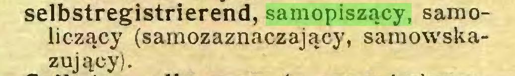 (...) selbstregistrierend, samopiszący, samoliczący (samozaznaczający, samowskazujący)...