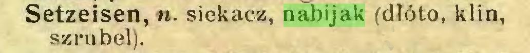 (...) Setzeisen, w. siekacz, nabijak (dłóto, klin, szrubel)...