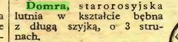 (...) Domra, starorosyjska lutnia w kształcie bębna z długą szyjką, o 3 strunach...