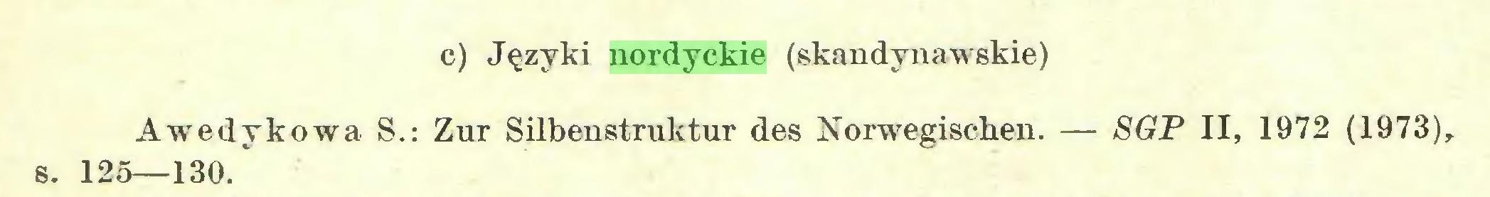 (...) c) Języki nordyckie (skandynawskie) Awedykowa S.: Zur Silbenstruktur des Norwegischen. — SGP II, 1972 (1973), s. 125—130...