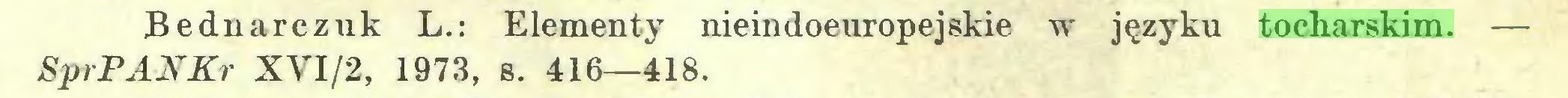 (...) Bednarczuk L.: Elementy nieindoeuropejskie w' języku tocharskim. — SprPANKr XVI/2, 1973, s. 416—418...